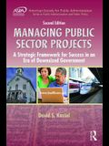 Managing Public Sector Projects: A Strategic Framework for Success in an Era of Downsized Government, Second Edition