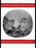 Heaven My Blanket, Earth My Pillow: Poems from Sung Dynasty China by Yang Wan-Li