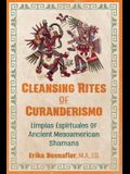Cleansing Rites of Curanderismo: Limpias Espirituales of Ancient Mesoamerican Shamans