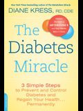 The Diabetes Miracle: 3 Simple Steps to Prevent and Control Diabetes and Regain Your Health... Permanently