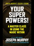 Your Super Powers!: A Master Class in Using the Magic Within