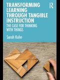 Transforming Learning Through Tangible Instruction: The Case for Thinking with Things