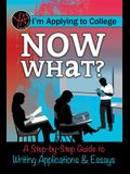 I M Applying to College: Now What? a Step-By-Step Guide to Writing Applications & Essays