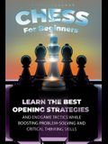 Chess For Beginners: Learn The Best Opening Strategies And Endgame Tactics While Boosting Problem-Solving And Critical Thinking Skills