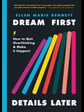 Dream First, Details Later: How to Quit Overthinking & Make It Happen!