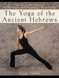 The Yoga of the Ancient Hebrews: Discover the Secrets to Physical and Spiritual Well-Being
