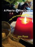 A Plea to a Wine Cork: and other happenstances