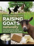 Raising Goats Naturally, 2nd Edition: The Complete Guide to Milk, Meat, and More