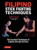 Filipino Stick Fighting Techniques: The Essential Techniques of Cabales Serrada Escrima