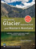Day Hiking: Glacier National Park & Western Montana: Cabinets, Mission and Swan Ranges, Missoula, Bitterroots
