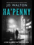 Ha'penny: A Story of a World That Could Have Been
