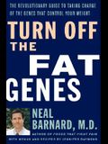 Turn Off the Fat Genes: The Revolutionary Guide to Taking Charge of the Genes That Control Your Weight