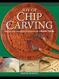Joy of Chip Carving: Step-By-Step Instructions & Designs from a Master Carver