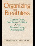 Organizing the Breathless: Cotton Dust, Southern Politics, and the Brown Lung Association