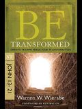 Be Transformed: NT Commentary John 13-21; Christ's Triumph Means Your Transformation