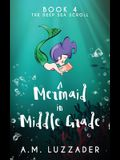 A Mermaid in Middle Grade Book 4: The Deep Sea Scroll