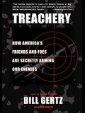 Treachery Lib/E: How America's Friends and Foes Are Secretly Arming Our Enemies