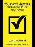 Your Vote Matters: The Easy Way to Use Your Power