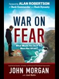 War on Fear: What Would You Do If You Were Not Afraid?