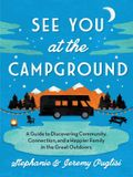 See You at the Campground: A Guide to Discovering Community, Connection, and a Happier Family in the Great Outdoors