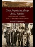 These People Have Always Been a Republic: Indigenous Electorates in the U.S.-Mexico Borderlands, 1598-1912