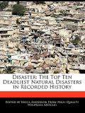Disaster: The Top Ten Deadliest Natural Disasters in Recorded History
