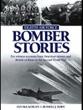 Eighth Air Force Bomber Stories: Eye witness accounts from American Airmen and British Civilians in the Second World War