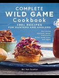 Complete Wild Game Cookbook: 190+ Recipes for Hunters and Anglers