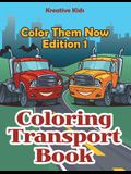 Coloring Transport Book - Color Them Now Edition 1