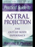 Practical Guide to Astral Projection: The Out-Of-Body Experience