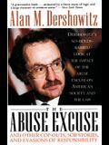The Abuse Excuse: And Other Cop-Outs, Sob Stories, and Evasions of Responsibility