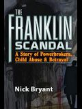 The Franklin Scandal: A Story of Powerbrokers, Child Abuse and Betrayal