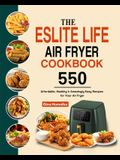 The ESLITE LIFE Air Fryer Cookbook: 550 Affordable, Healthy & Amazingly Easy Recipes for Your Air Fryer