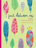 Just Between Us: Sisters -- A No-Stress, No-Rules Journal (Big Sister Books, Books for Daughters, Gifts for Daughters)