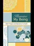 Illumine My Being: Baha'i Prayers and Meditations for Health