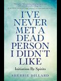 I've Never Met a Dead Person I Didn't Like: Initiation by Spirits