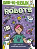 If You Love Robots, You Could Be...