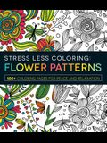 Stress Less Coloring: Flower Patterns: 100+ Coloring Pages for Peace and Relaxation