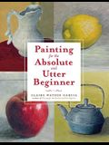 Painting for the Absolute and Utter Beginner