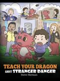 Teach Your Dragon about Stranger Danger: A Cute Children Story To Teach Kids About Strangers and Safety.