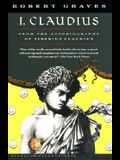 I, Claudius: From the Autobiography of Tiberius Claudius, Born 10 B.C., Murdered and Deified A.D. 54