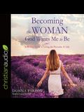 Becoming the Woman God Wants Me to Be Lib/E: A 90-Day Guide to Living the Proverbs 31 Life