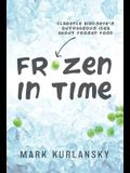 Frozen in Time (Adapted for Young Readers): Clarence Birdseye's Outrageous Idea about Frozen Food