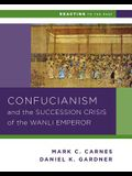Confucianism and the Succession Crisis of the Wanli Emperor, 1587