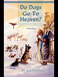Do Dogs Go to Heaven? Revised Edition: Eternal Answers for Animal Lovers