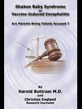 Shaken Baby Syndrome or Vaccine Induced Encephalitis - Are Parents Being Falsely Accused?