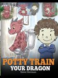 Potty Train Your Dragon: How to Potty Train Your Dragon Who Is Scared to Poop. A Cute Children Story on How to Make Potty Training Fun and Easy