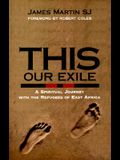 This Our Exile: A Spiritual Journey With the Refugees of East Africa