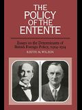 The Policy of the Entente: Essays on the Determinants of British Foreign Policy, 1904 1914