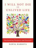 I Will Not Die an Unlived Life: Reclaiming Purpose and Passion (for Readers of the Purpose Driven Life)
